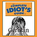 The Complete Idiot's Guide to German, Level 3 Audiobook by  Linguistics Team Narrated by  Linguistics Team