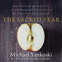 The Sacred Year: Mapping the Soulscape of Spiritual Practice (       UNABRIDGED) by Michael Yankoski Narrated by Mark Smeby
