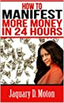 How To Manifest More Money In 24 Hour...
