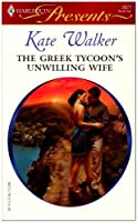 The Greek Tycoon's Unwilling Wife (Harlequin Presents # 2677)