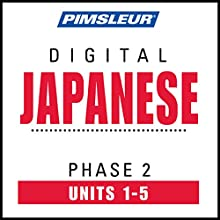Japanese Phase 2, Unit 01-05: Learn to Speak and Understand Japanese with Pimsleur Language Programs  by  Pimsleur