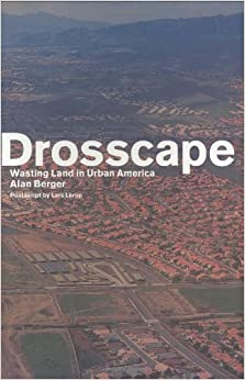 Drosscape: Wasting Land in Urban America: Alan Berger: 9781568987132