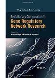 Evolutionary Computation in Gene Regulatory Network Research (Wiley Series in Bioinformatics)