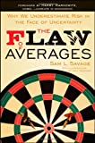 img - for The Flaw of Averages: Why We Underestimate Risk in the Face of Uncertainty book / textbook / text book