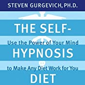 The Self-Hypnosis Diet: Use the Power of Your Mind to Make Any Diet Work for You | [Steven Gurgevich]
