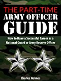 img - for The Part-Time Army Officer Guide: How to Have a Successful Career as a National Guard or Army Reserve Officer book / textbook / text book