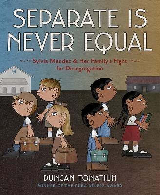 Separate Is Never Equal( Sylvia Mendez and Her Family's Fight for Desegregation)[SEPARATE IS NEVER EQUAL][Hardcover], by DuncanTonatiuh