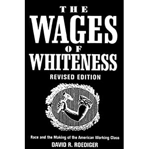 a literary analysis of the wages of whiteness by david roediger David r roediger search for more papers by  use of terms like white slavery  and slavery of wages in the 1830s and 1840s presents an intriguing variation on  the theme of american exceptionalism us labor historians are.