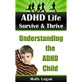 ADHD Life | Survive & Thrive | Understanding the ADHD Child