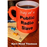 Diary of a Public Radio Slave ~ Kerri Wood Thomson