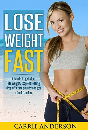 lose-weight-fast-7-habits-to-get-slim-lose-weight-stop-overeating-drop-off-extra-pounds-and-get-a-fo