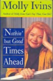 Nothin' but Good Times Ahead (0679419152) by Molly Ivins