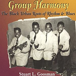 Group Harmony: The Black Urban Roots of Rhythm and Blues | [Stuart L. Goosman]