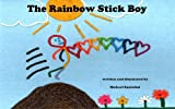 The Rainbow Stick Boy (A childrens picture book about diversity, and the beauty within)
