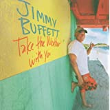 Take the Weather With You ~ Jimmy Buffett