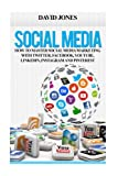 Social Media: How To Master Social Media Marketing With Twitter, Facebook, YouTube, LinkedIn, Instagram, Google+ And Pinterest