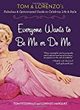 Everyone Wants to Be Me or Do Me: Tom and Lorenzo's Fabulous and Opinionated Guide to Celebrity Life and Style