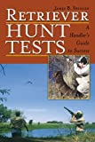 Retriever Hunt Tests: A Handlers Guide to Success