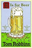 B Is for Beer: A Children's Book for Grown-ups. A Grown-up Book for Children