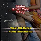 Small Talk Tactics: Making Small Talk Sexyby Bobby Rio