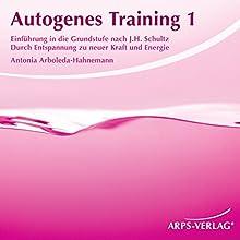 Autogenes Training 1: Durch Entspannung zu neuer Kraft und Energie Hörbuch von Antonia Arboleda-Hahnemann Gesprochen von: Antonia Arboleda-Hahnemann, Tobias Arps