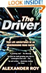 The Driver: True Life Adventures of a...