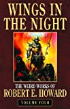 Robert E. Howard Robert E. Howard's Weird Works Volume 4: Wings in the Night: Wings in the Night v. 4 (Weird Works of Robert E. Howard (Paperback))