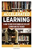 img - for Accelerated Learning: A How-To Guide on Becoming an Excellent Learner and Fast Reader (Accelerated Learning, Accelerated Learning Techniques, Accelerated Learning Books) book / textbook / text book
