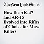 How the AK-47 and AR-15 Evolved into Rifles of Choice for Mass Killers | C.J. Chivers