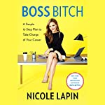 Boss Bitch: A Simple 12-Step Plan to Take Charge of Your Career | Nicole Lapin