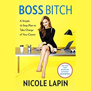 Boss Bitch: A Simple 12-Step Plan to Take Charge of Your Career Hörbuch von Nicole Lapin Gesprochen von: Nicole Lapin