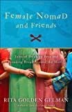 Female Nomad and Friends: Tales of Breaking Free and Breaking Bread Around the World (0307588017) by Gelman, Rita Golden