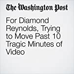 For Diamond Reynolds, Trying to Move Past 10 Tragic Minutes of Video | Eli Saslow