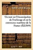 Un mot sur l'émancipation de l'esclavage et sur le commerce maritime de la France :: en réponse à M. le duc de Broglie, au projet du gouvernement et au rapport à la Chambre des Pairs...