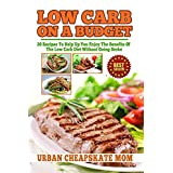 Low Carb On A Budget: 20 Recipes To Help Up You Enjoy The Benefits Of The Low Carb Diet Without Going Broke (Budget friendly cookbooks)