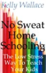No Sweat Home Schooling - The Low Str...
