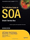 The Definitive Guide to SOA: Oracle Service Bus, 2nd Edition (Expert's Voice) 2nd (second) New Edition by Schorow, David, Davies, Jeff, Ray, Samrat, Rieber, David published by APRESS ACADEMIC (2008)