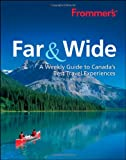 img - for Frommer's Far & Wide: A Weekly Guide to Canada's Best Travel Experiences book / textbook / text book
