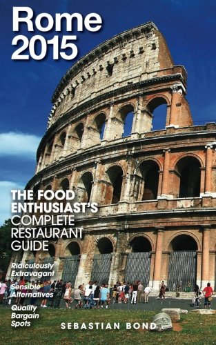 Rome - 2015 (The Food Enthusiast's Complete Restaurant Guide)