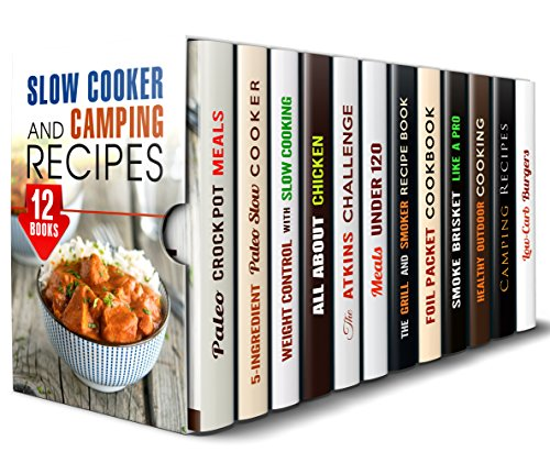 Slow Cooker and Camping Recipes Box Set (12 in 1): Amazing Slow Cooker Recipes and Outdoor Recipes Perfect for Any Occasion (Slow Cooking and Outdoor Recipes) by Ingrid Watson, Paula Hess, Dianna Grey, Rachel Blunt, Grace Cooper, Beth Foster, Taylor Brown, Rita Hooper, Veronica Burke, Megan Beck