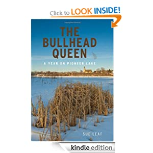 The Bullhead Queen: A Year on Pioneer Lake Sue Leaf
