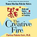 The Creative Fire: Myths and Stories on the Cycles of Creativity (       UNABRIDGED) by Clarissa Pinkola Estes Narrated by Clarissa Pinkola Estes