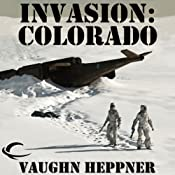 Invasion: Colorado: Invasion America, Book 3 | Vaughn Heppner