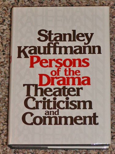 Persons of the drama: Theater criticism and comment, STANLEY KAUFFMANN