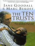 The Ten Trusts: What We Must Do to Care for The Animals We Love (0060556110) by Goodall, Jane