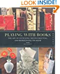 Playing with Books: The Art of Upcycl...