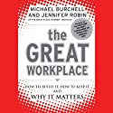 The Great Workplace: How to Build It, How to Keep It, and Why It Matters (       UNABRIDGED) by Michael Burchell, Jennifer Robin Narrated by Dana Pierson