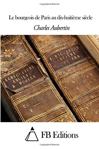 Le Bourgeois De Paris Au Dix-Huitième Siècle (French Edition)