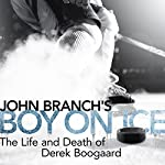 Boy on Ice: The Life and Death of Derek Boogaard | John Branch