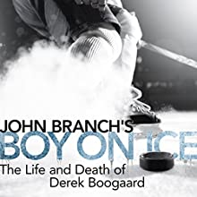 Boy on Ice: The Life and Death of Derek Boogaard Audiobook by John Branch Narrated by John Pruden